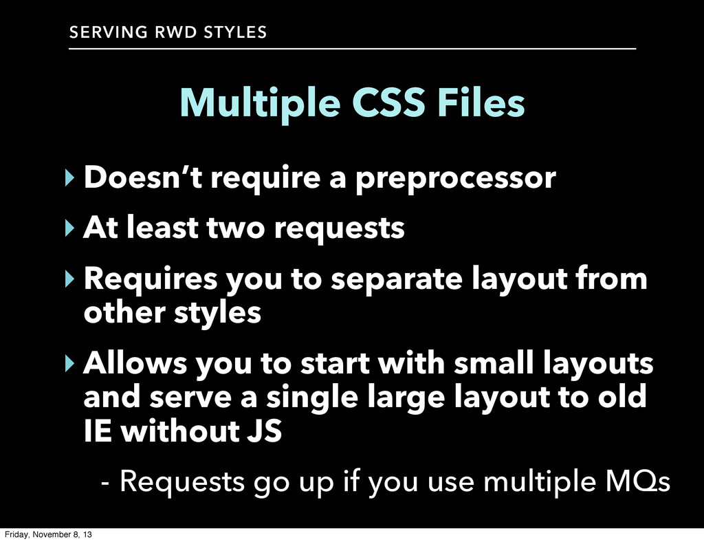 SERVING RWD STYLES Multiple CSS Files ‣ Doesn't...