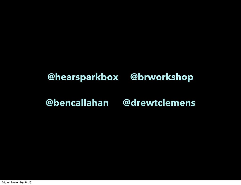 @hearsparkbox @brworkshop @bencallahan @drewtcl...