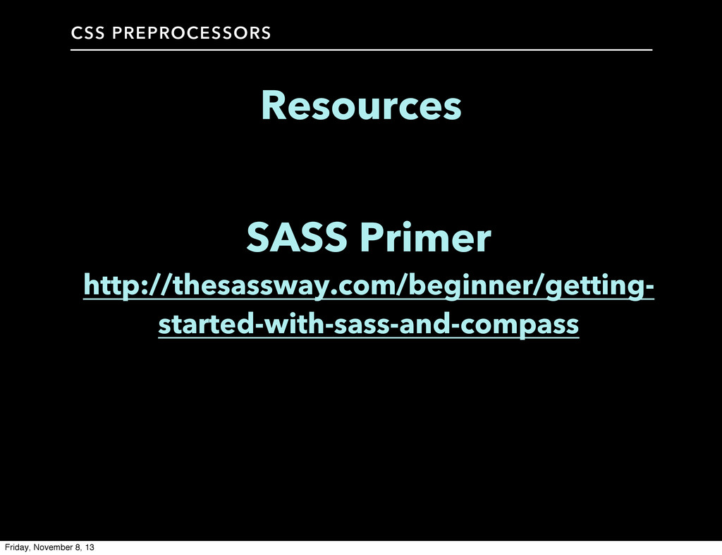 CSS PREPROCESSORS Resources SASS Primer http://...