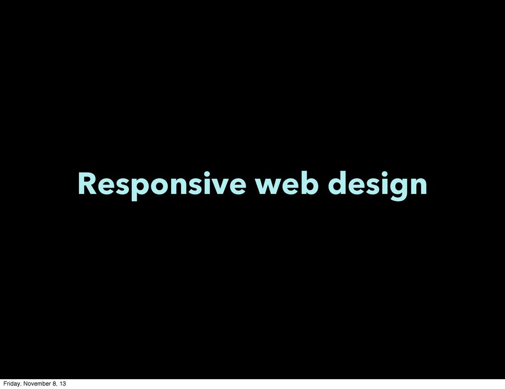 Responsive web design Friday, November 8, 13