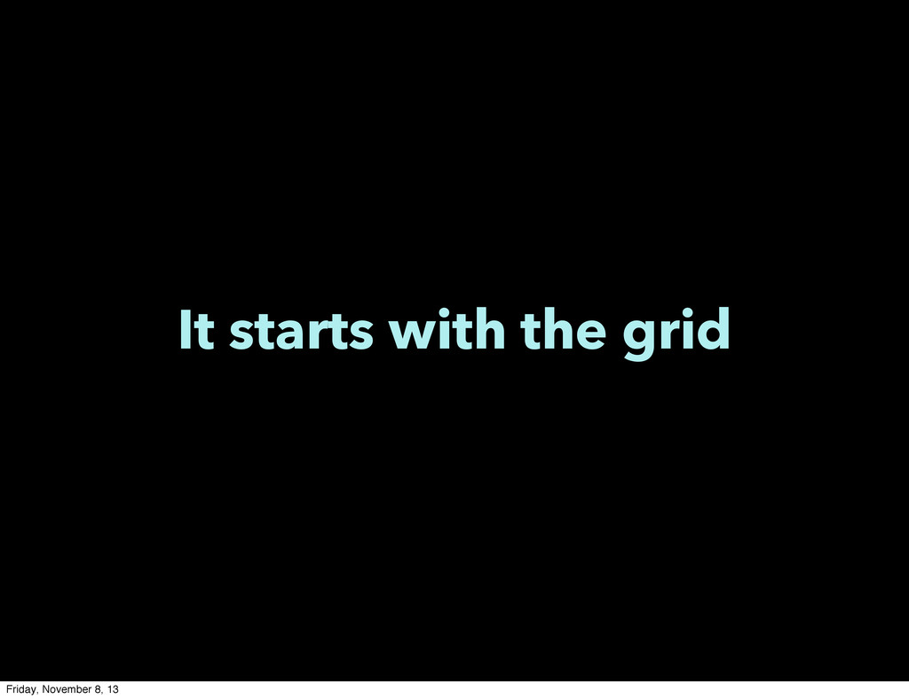 It starts with the grid Friday, November 8, 13