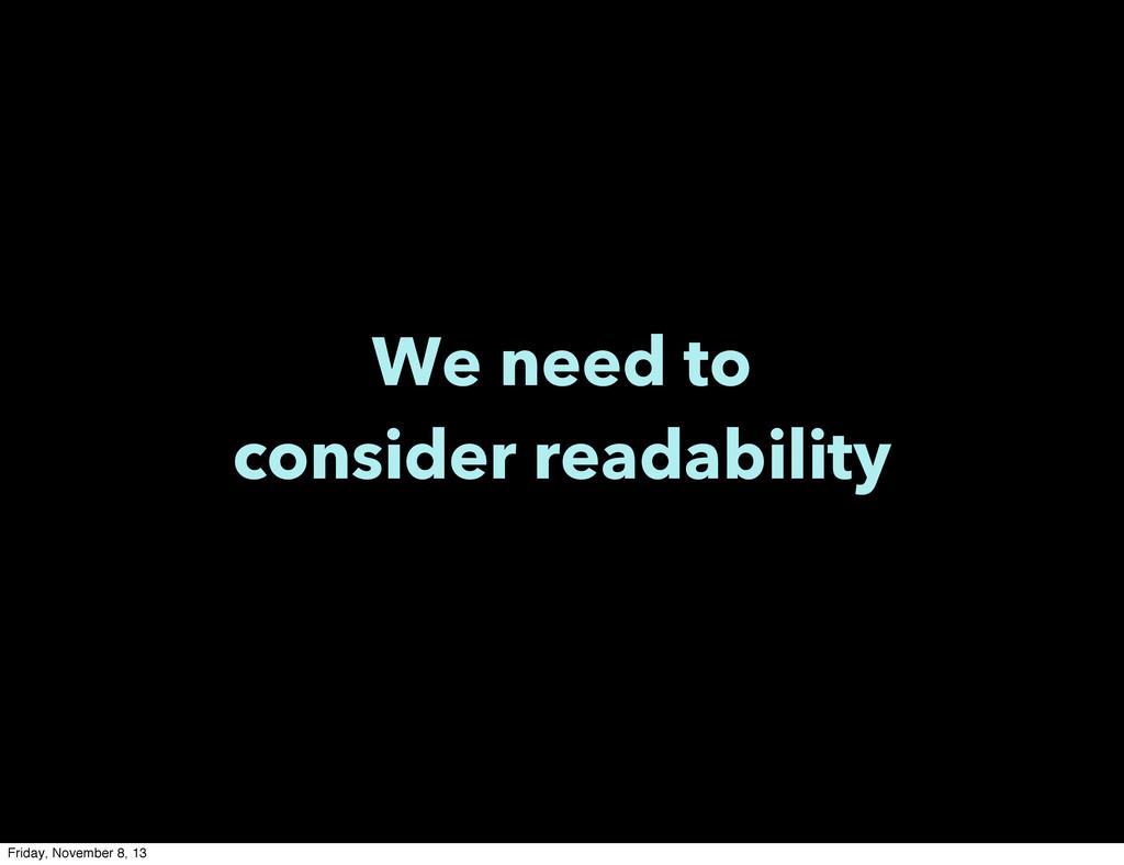 We need to consider readability Friday, Novembe...