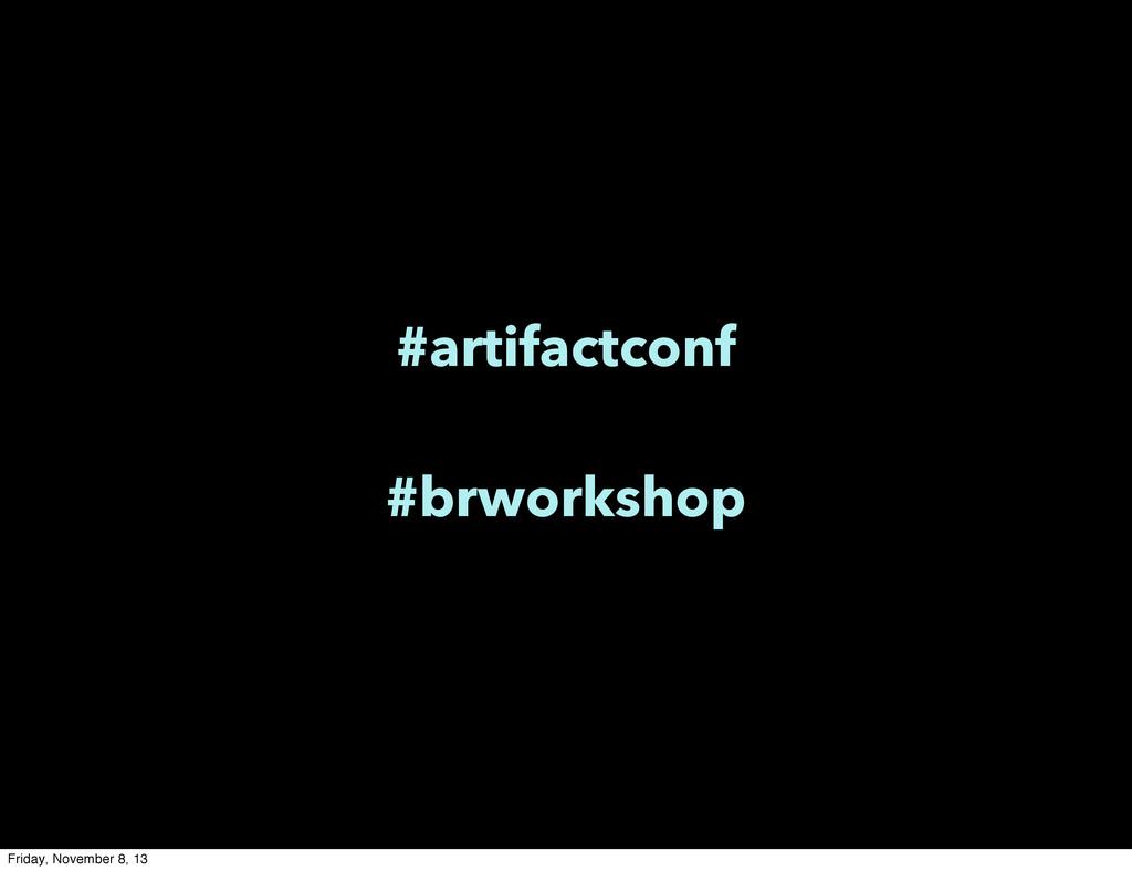 #artifactconf #brworkshop Friday, November 8, 13