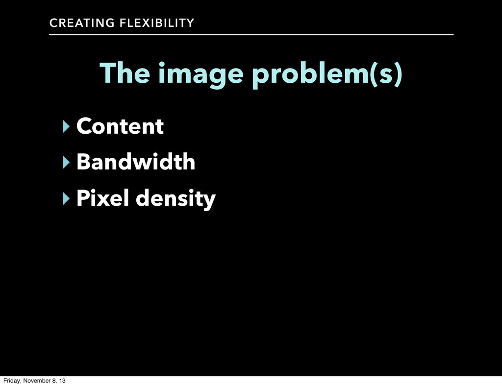 CREATING FLEXIBILITY The image problem(s) ‣ Con...