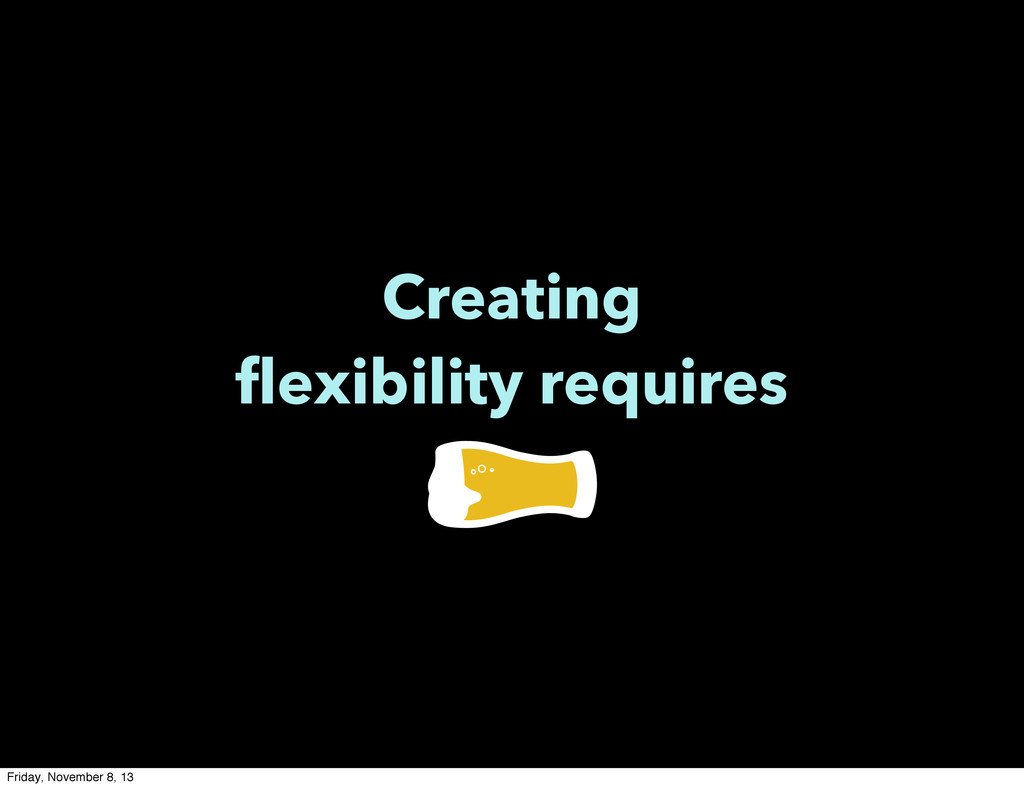 Creating flexibility requires Friday, November ...