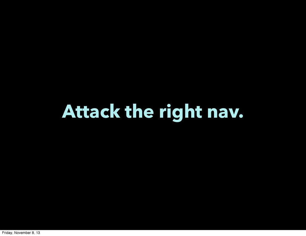 Attack the right nav. Friday, November 8, 13
