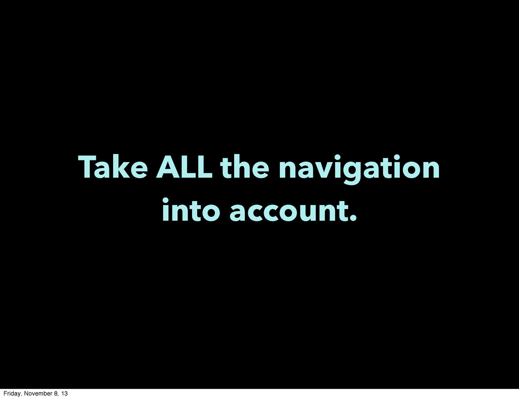 Take ALL the navigation into account. Friday, N...