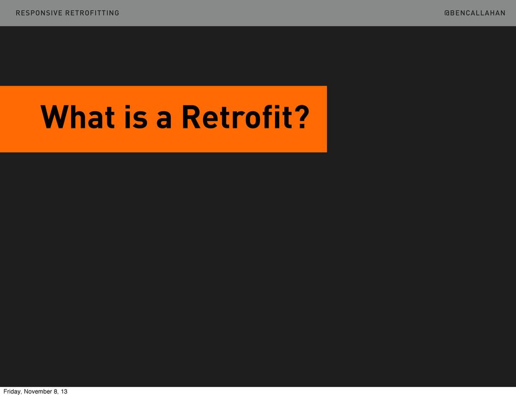 @BENCALLAHAN What is a Retrofit? RESPONSIVE RET...