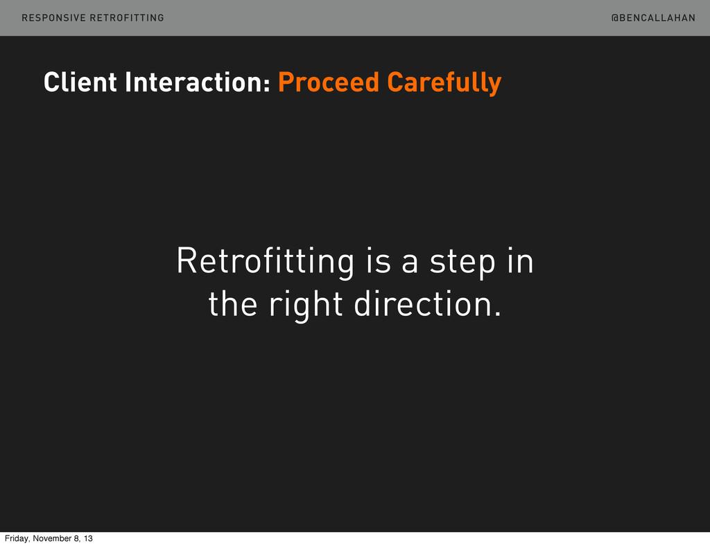 @BENCALLAHAN Client Interaction: Proceed Carefu...