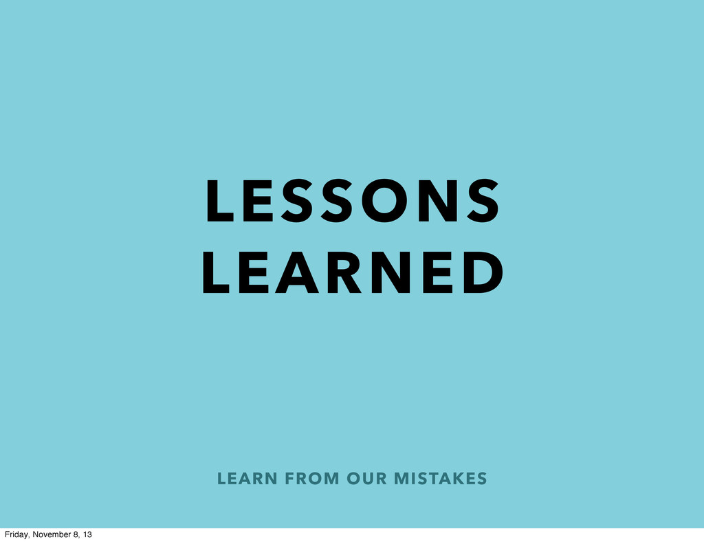 LEARN FROM OUR MISTAKES LESSONS LEARNED Friday,...