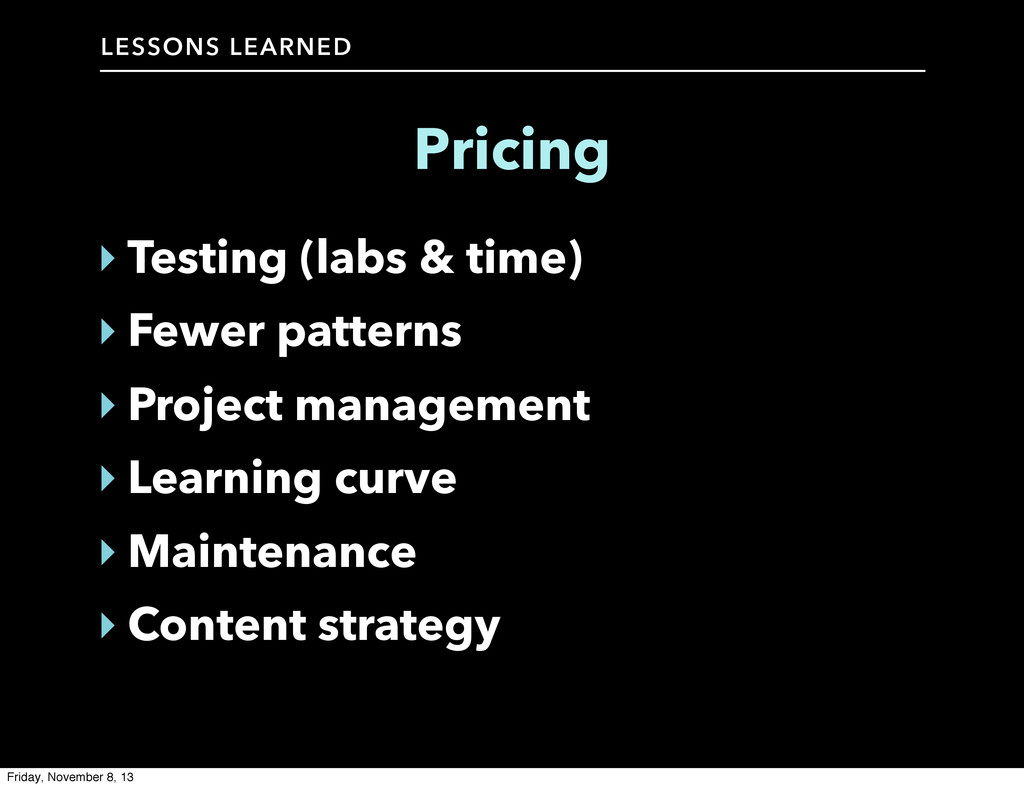 LESSONS LEARNED Pricing ‣ Testing (labs & time)...