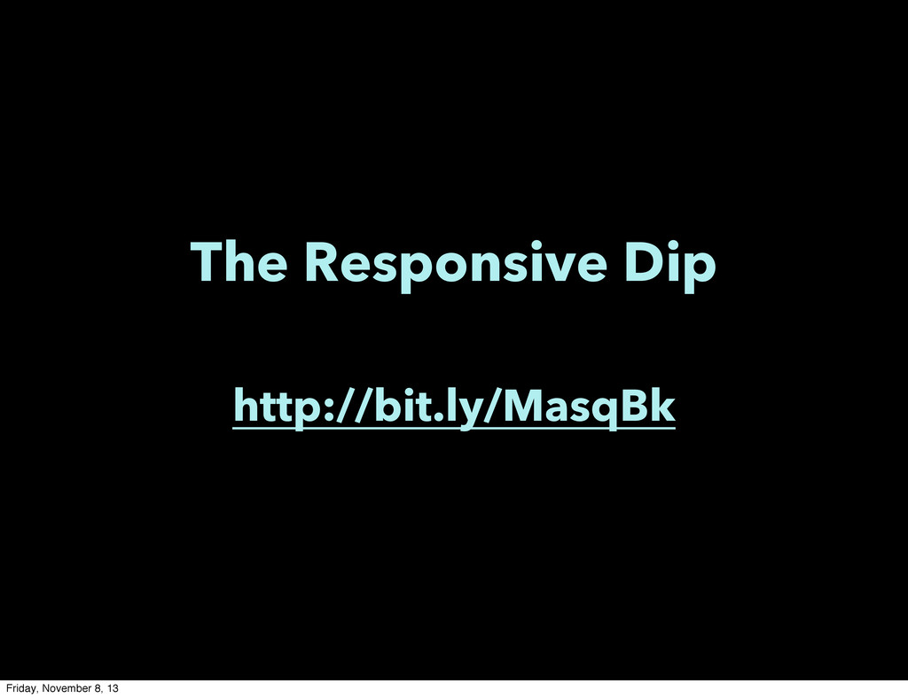 The Responsive Dip http://bit.ly/MasqBk Friday,...