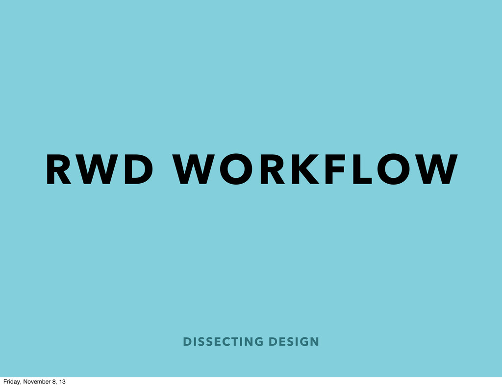 DISSECTING DESIGN RWD WORKFLOW Friday, November...