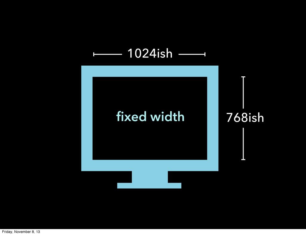 1024ish 768ish fixed width Friday, November 8, ...
