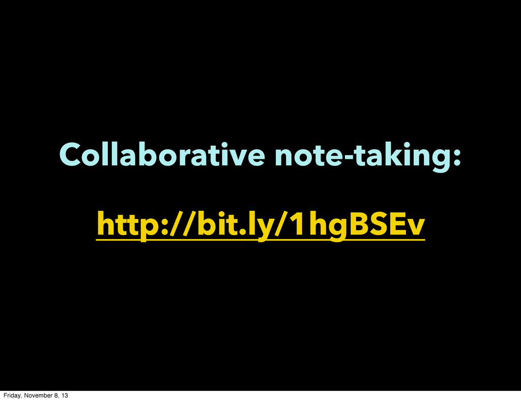 Collaborative note-taking: http://bit.ly/1hgBSE...