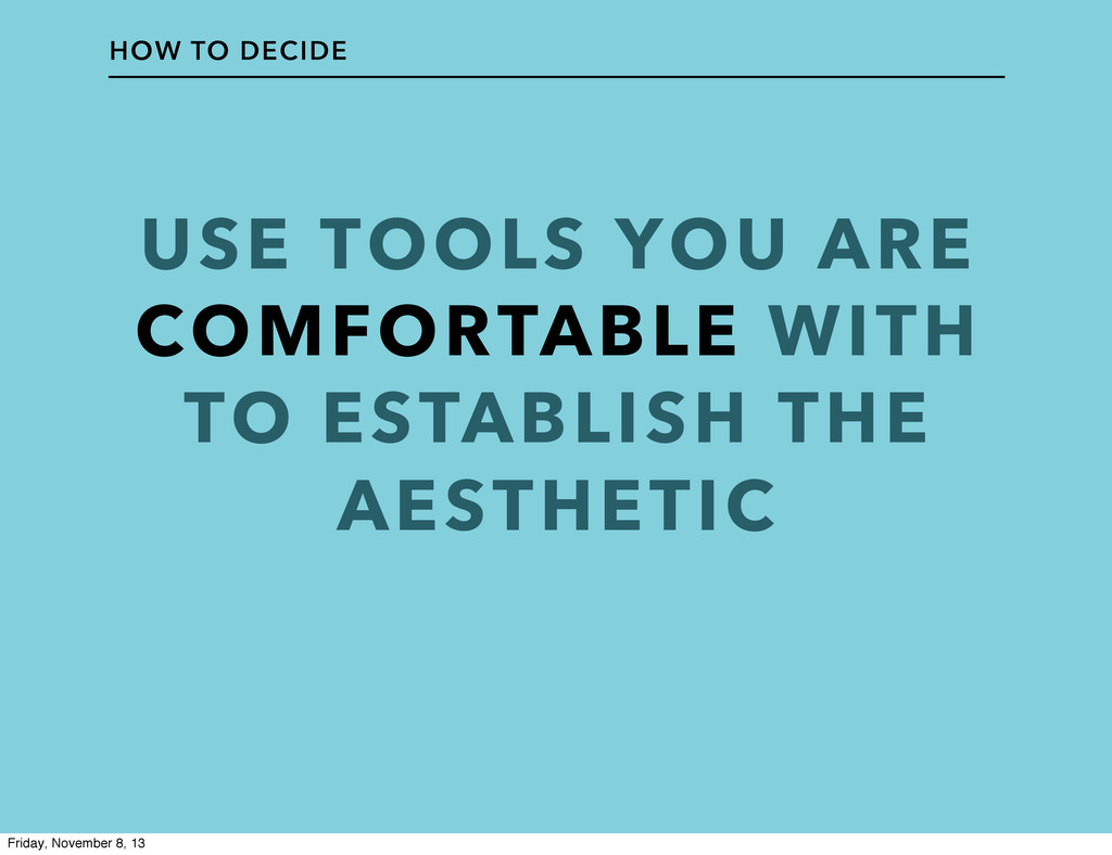 USE TOOLS YOU ARE COMFORTABLE WITH TO ESTABLISH...