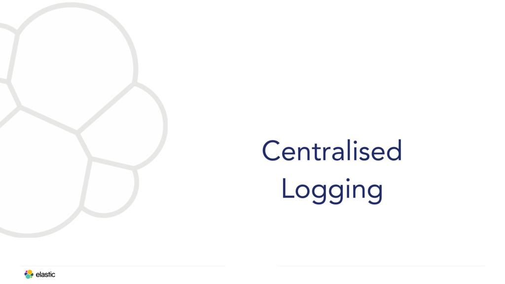 Centralised Logging