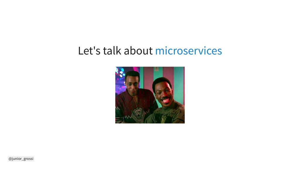 @junior_grossi Let's talk about microservices