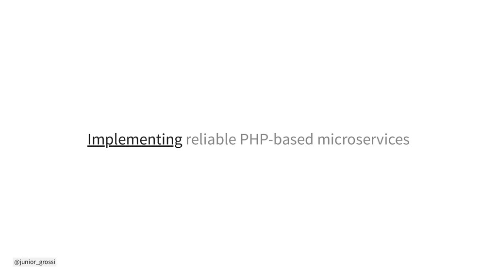 @junior_grossi Implementing reliable PHP-based ...