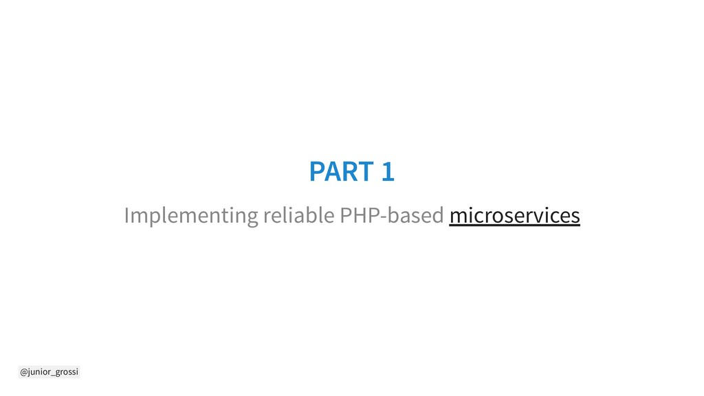 @junior_grossi PART 1 Implementing reliable PHP...