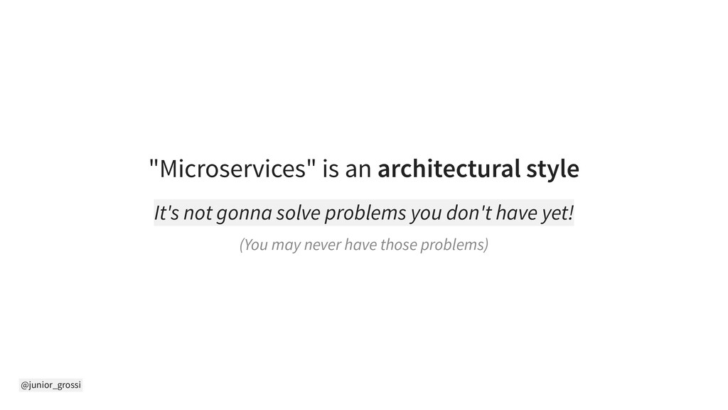 "@junior_grossi ""Microservices"" is an architectu..."