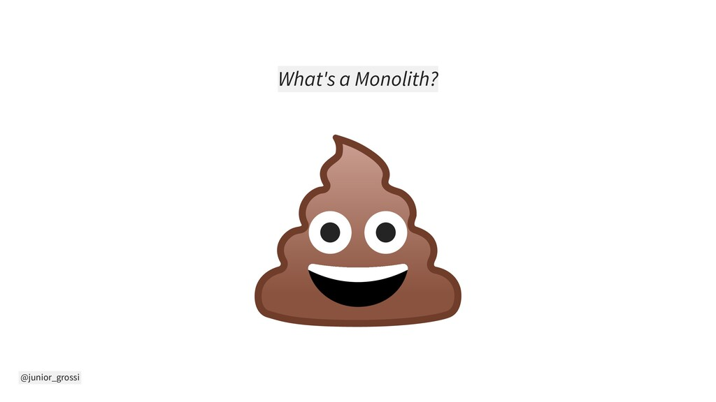 @junior_grossi What's a Monolith?