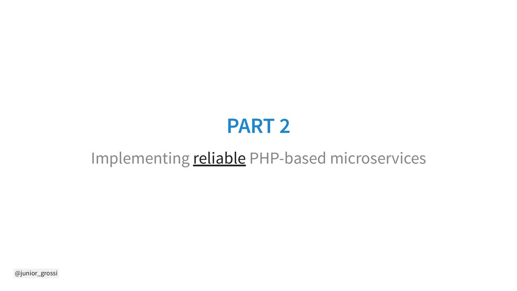 @junior_grossi PART 2 Implementing reliable PHP...