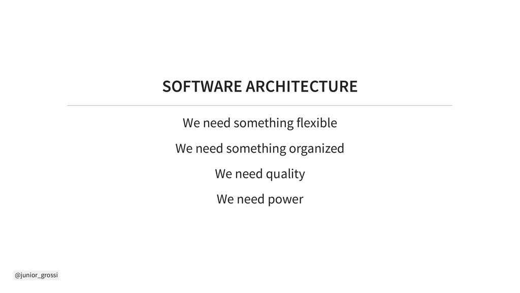 @junior_grossi SOFTWARE ARCHITECTURE We need so...