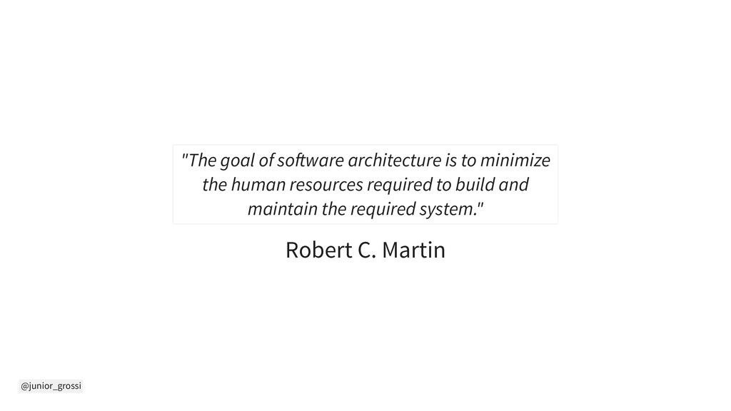 "@junior_grossi Robert C. Martin ""The goal of so..."