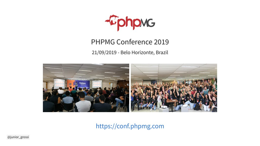 @junior_grossi PHPMG Conference 2019 21/09/2019...