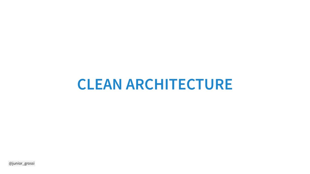 @junior_grossi CLEAN ARCHITECTURE
