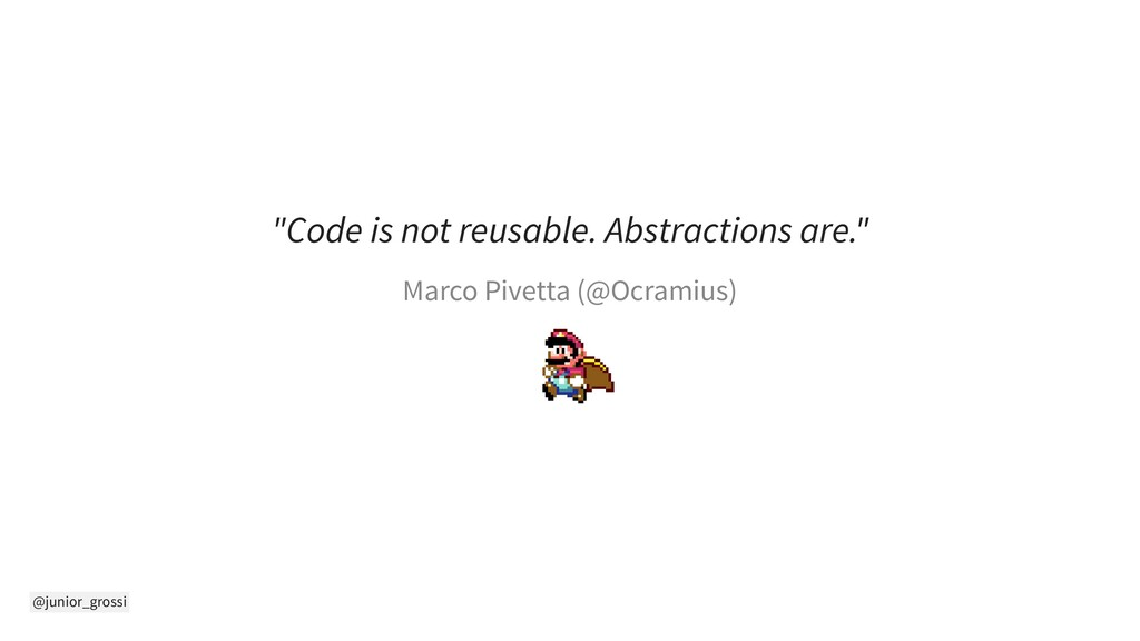 "@junior_grossi ""Code is not reusable. Abstracti..."