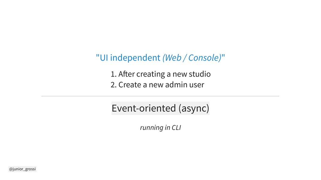 "@junior_grossi ""UI independent (Web / Console)""..."