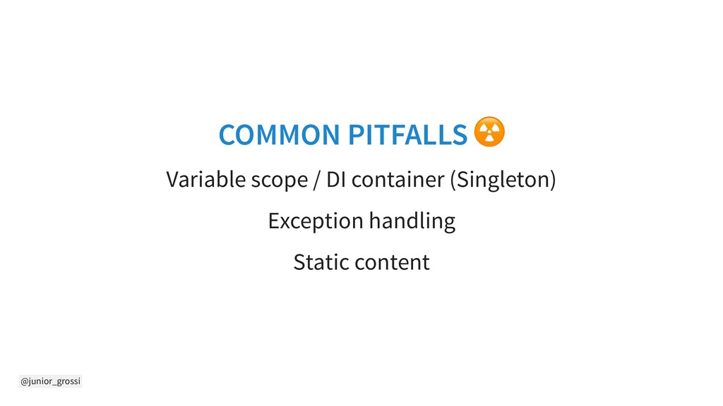 @junior_grossi COMMON PITFALLS ☢ Variable scope...