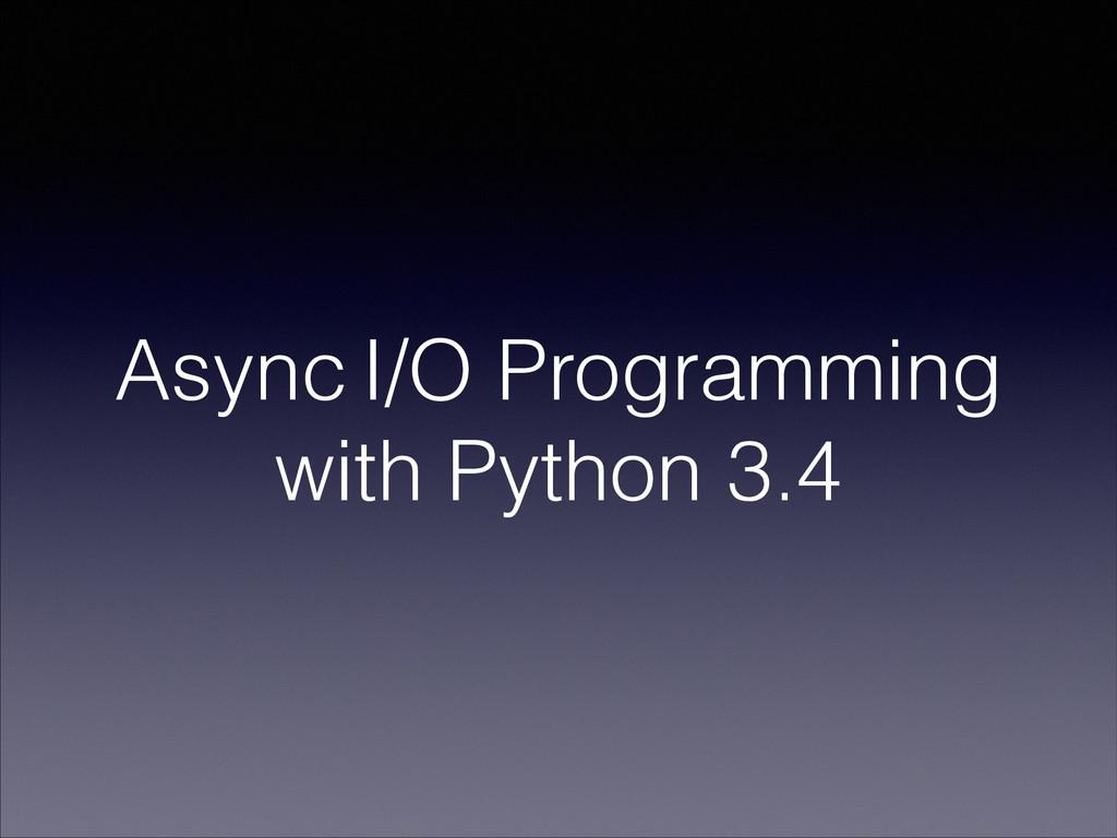 Async I/O Programming with Python 3.4
