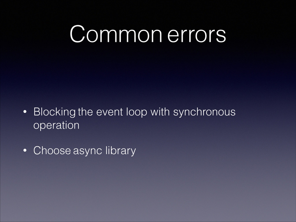 Common errors • Blocking the event loop with sy...