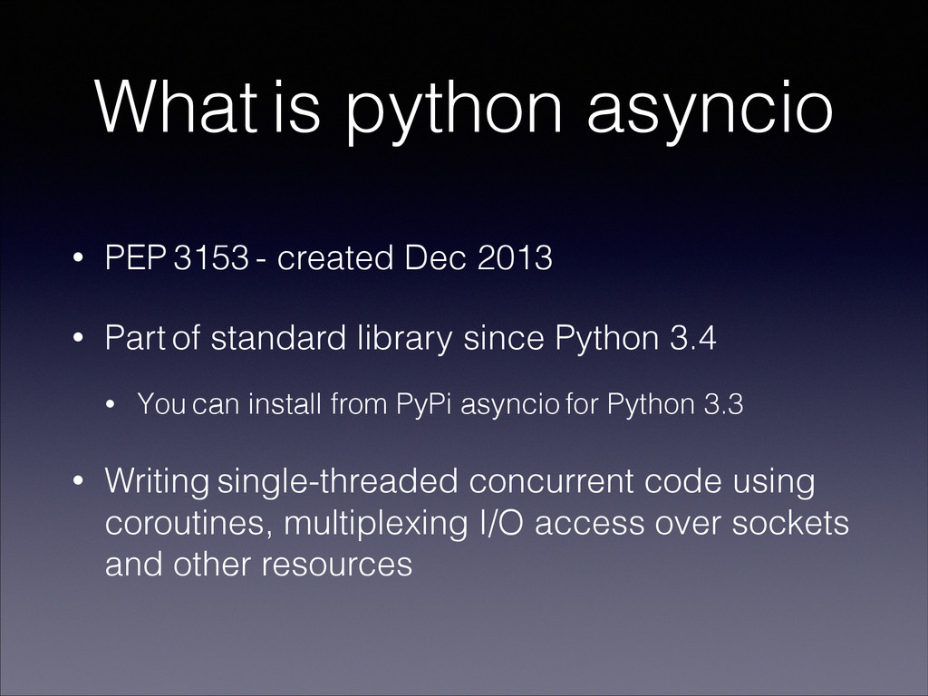 What is python asyncio • PEP 3153 - created Dec...