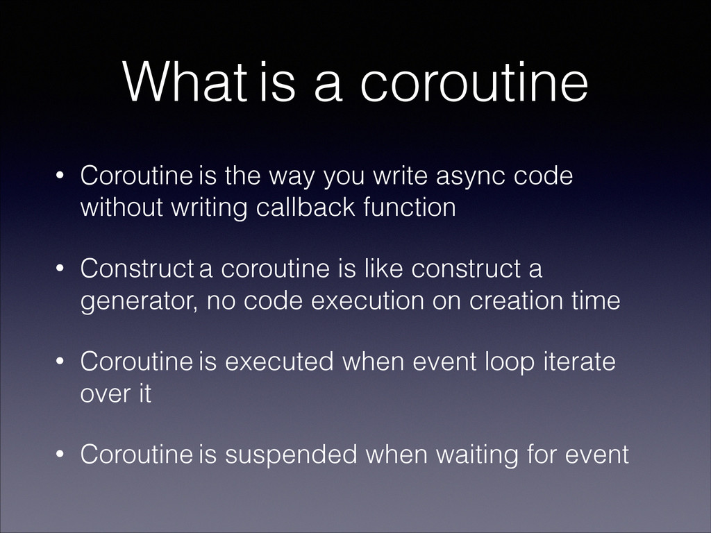 What is a coroutine • Coroutine is the way you ...