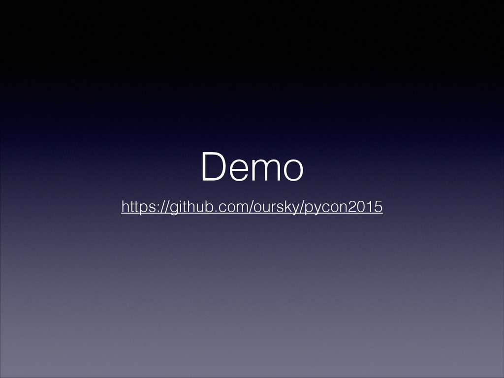 Demo https://github.com/oursky/pycon2015
