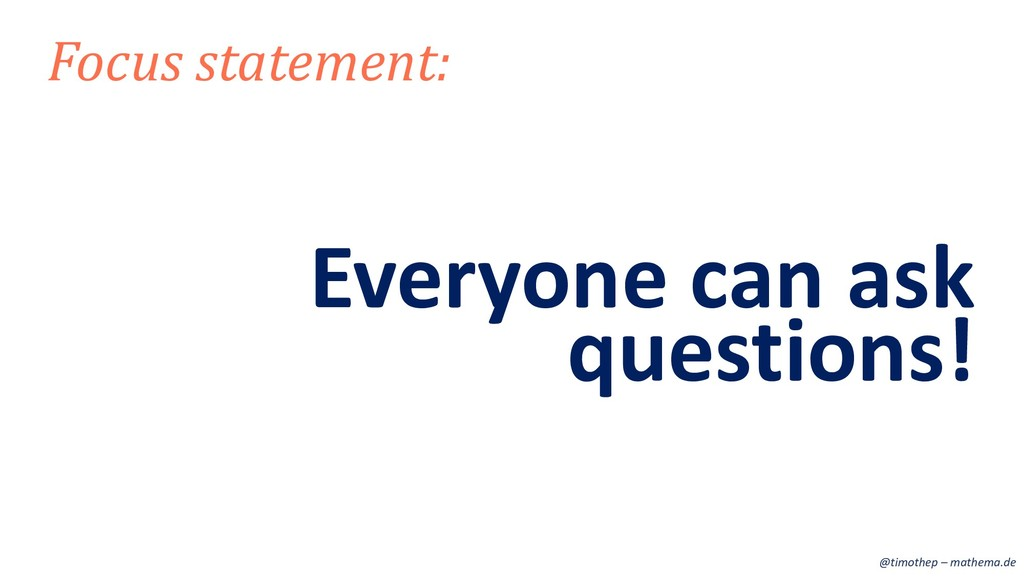 Everyone can ask Focus statement: questions! @t...
