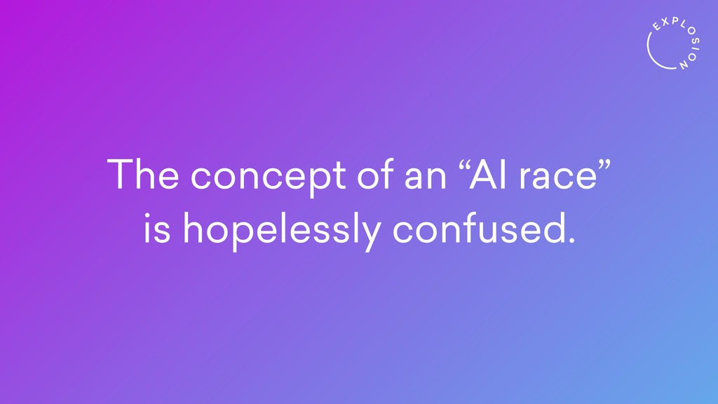 "The concept of an ""AI race"" is hopelessly confu..."