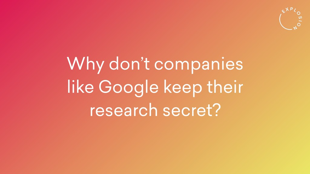 Why don't companies like Google keep their 