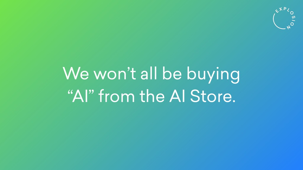 "We won't all be buying ""AI"" from the AI Store."