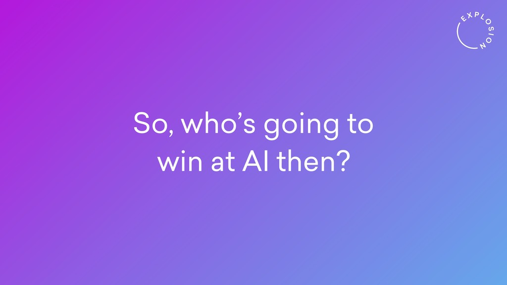 So, who's going to win at AI then?