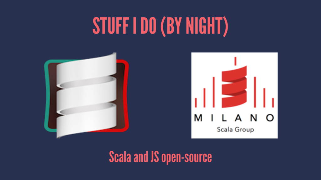 STUFF I DO (BY NIGHT) Scala and JS open-source