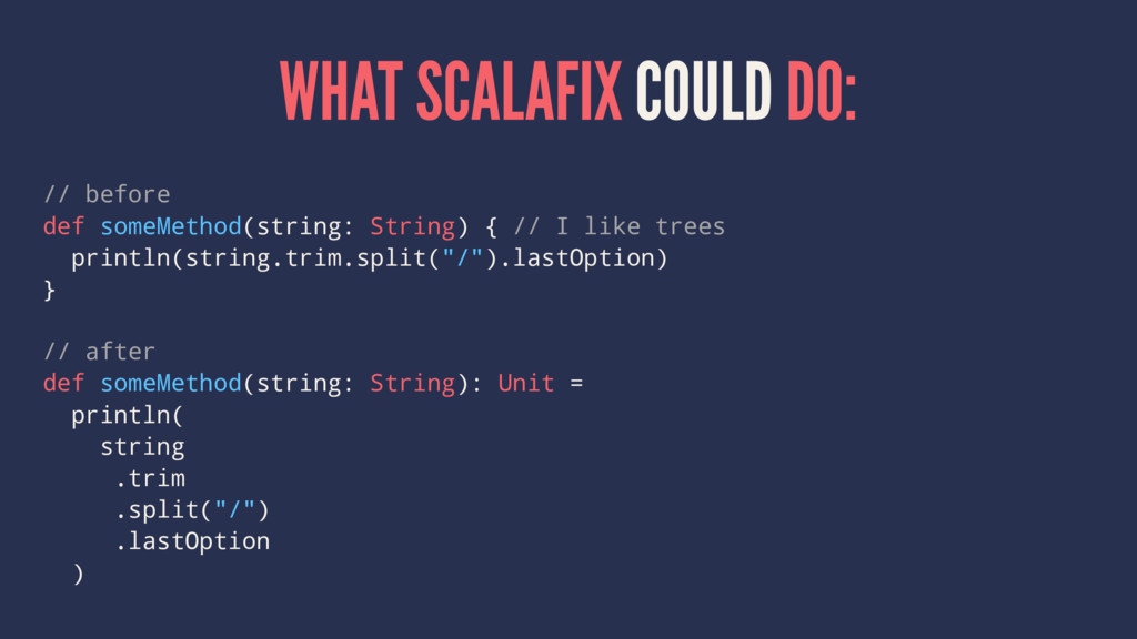 WHAT SCALAFIX COULD DO: // before def someMetho...