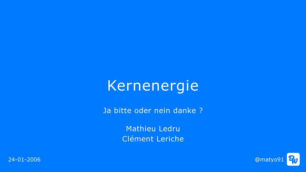 Kernenergie @matyo91 24-01-2006 Mathieu Ledru  ...