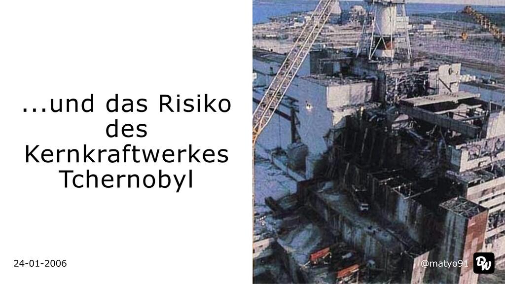 ...und das Risiko des Kernkraftwerkes   Tcherno...