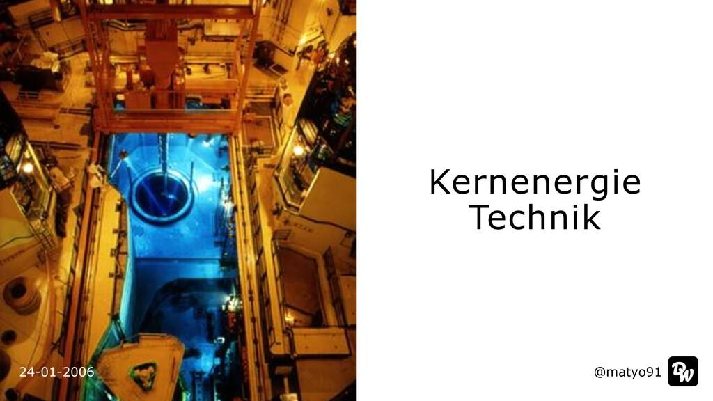 24-01-2006 Kernenergie   Technik @matyo91