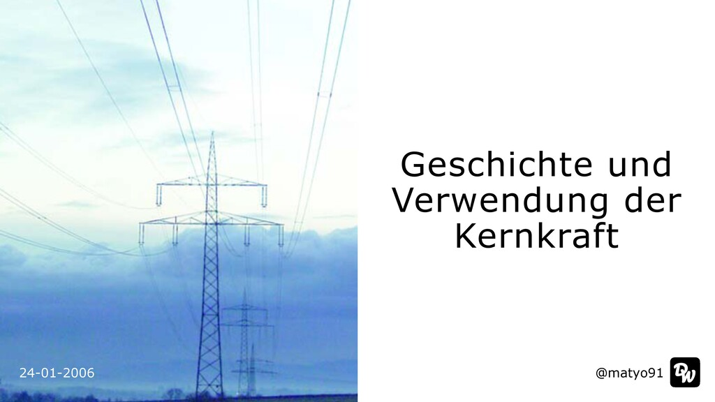 24-01-2006 Geschichte und Verwendung der Kernkr...